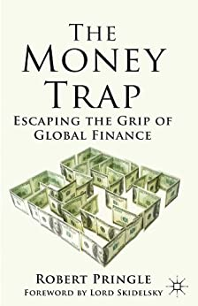 The Money Trap: Escaping the Grip of Global Finance by [Pringle]