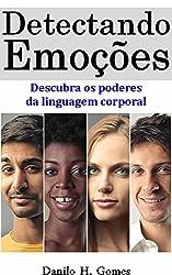 Detectando Emoções: Descubra os poderes da linguagem corporal (Portuguese Edition)