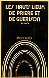 Telecharger Livres Les hauts lieux de priere et de guerison en France (PDF,EPUB,MOBI) gratuits en Francaise