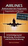 AIRLINES - Reklamation bei Flugreisen, Fluggastrechte und Spartipps: Entschädigung bei Verspätung, Annullierung und Nichtbeförderung