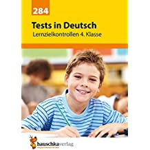 Tests in Deutsch - Lernzielkontrollen 4. Klasse (Lernzielkontrollen, Klassenarbeiten und Proben, Band 284)