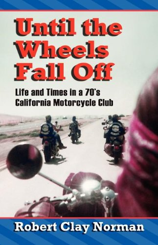 Until the Wheels Fall Off: Life and Times in the 70's California Motorcycle Club