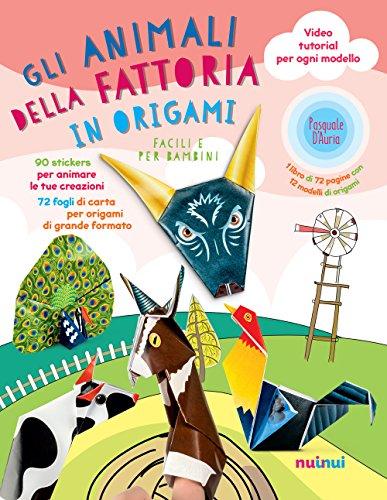 Gli animali della fattoria in origami facili e per bambini. Ediz. a colori. Con espansioni online. Con gadget