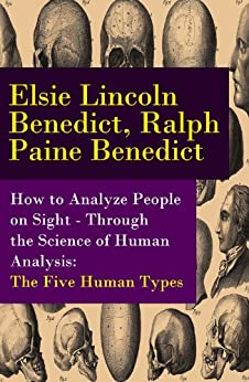 How to Analyze People on Sight - Through the Science of Human Analysis: The Five Human Types par [Benedict, Elsie Lincoln, Ralph Paine Benedict]