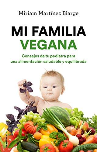 Mi familia vegana: Consejos de tu pediatra para una alimentación saludable y equilibrada (No Ficción) por Miriam Martínez Biarge