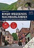 Motorrad Reiseführer Biker Weekends Nachbarländer: Unterwegs auf den Insidertouren der Biker-Wirte