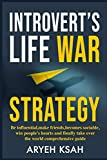 Introvert's Life War Strategy: Be Influential, Make Friends, Become Sociable, Win People's Hearts and, Finally Take Over the World Comprehensive Guide ... Life,Irresistible, Band 1)