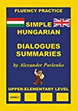 Hungarian-English, Simple Hungarian, Dialogues and Summaries, Upper-Elementary Level (Hungarian-English, Simple Hungarian, Fluency Practice Book 2) (English Edition)