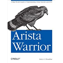 Arista Warrior: A Real-World Guide to Understanding Arista Switches and EOS