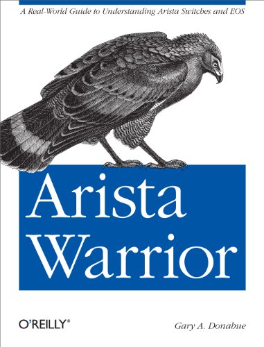 Arista Warrior: A Real-World Guide to Understanding Arista Switches and EOS (English Edition)