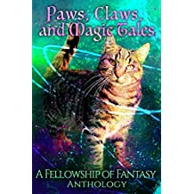 Paws, Claws, and Magic Tales: A Fellowship of Fantasy Anthology (English Edition)