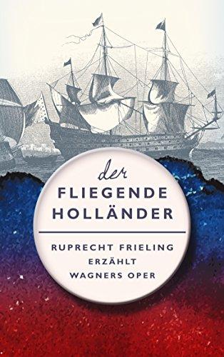 DER FLIEGENDE HOLLÄNDER. Ein Opern(ver)führer: Ruprecht Frieling erzählt Richard Wagners Oper (Frielings Opernverführer 2)