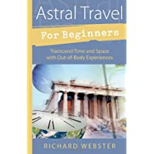 Astral Travel for Beginners: Transcend Time and Space with Out-of-body Experiences (For Beginners (Llewellyn's))