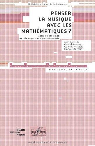 Penser la musique avec les mathmatiques ? : Actes du sminaire Mathmatiques-Musique-Philosophie