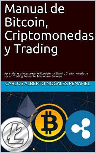 Manual de Bitcoin, Criptomonedas y Trading: Aprenderas a Interpretar el Ecosistema Bitcoin, Criptomonedas y ser un Trading Pensante, Mas no un Borrego.