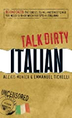 Idea Regalo - Talk Dirty Italian: Beyond Cazzo: the Curses, Slang, and Street Lingo You Need to Know When You Speak Italiano