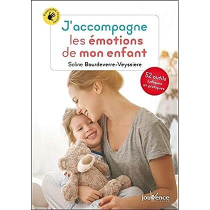 J'accompagne les émotions de mon enfant (Parentalité heureuse t. 16)