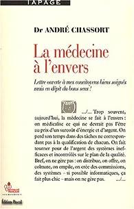 La médecine à l'envers : Lettre ouverte à mes concitoyens bien soignés mais en dépit du bon sens par André Chassort