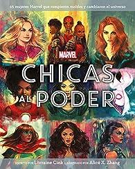 Marvel. Chicas al poder: 65 mujeres Marvel que rompieron moldes y cambiaron el universo par Lorraine Cink