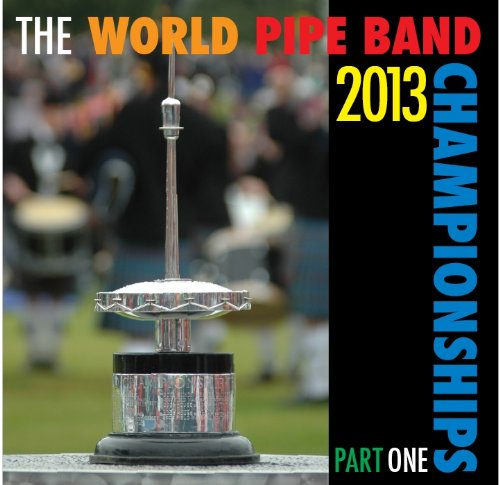 World Pipe Band Championships 2013 Part One