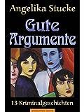 Gute Argumente: 13 Kriminalgeschichten (Mörderische Frauen)