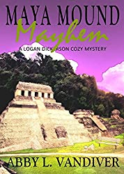 Maya Mound Mayhem (A Logan Dickerson Cozy Book 3)