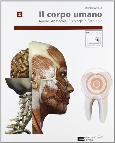Corpo umano. Per operatori odontotecnici. Per le Scuole superiori. Con espansione online: 2