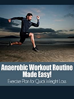 Anaerobic Workout Routine Made Easy!: High Intensity Interval Training Exercise plan for Quick Weight Loss (high intensity, anaerobic, workout routine, ... interval training Book 1) (English Edition) von [Hopkins, Ben]