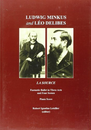 Ludwig Minkus and Leo Delibes: La Source; Fantastic Ballet in Three Acts and Four Scenes, by Charles Nuitter and Arthur Saint-Leon: Piano Score by Robert Letellier (2010) Paperback