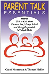 Parent Talk Essentials: How to Talk to Kids about Divorce, Sex, Money, School and Being Responsible in Today's World by Chick Moorman (2011-01-01)