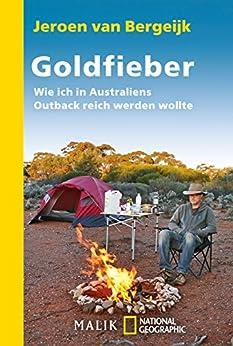 Goldfieber: Wie ich in Australiens Outback reich werden wollte (National Geographic Taschenbuch 40460)