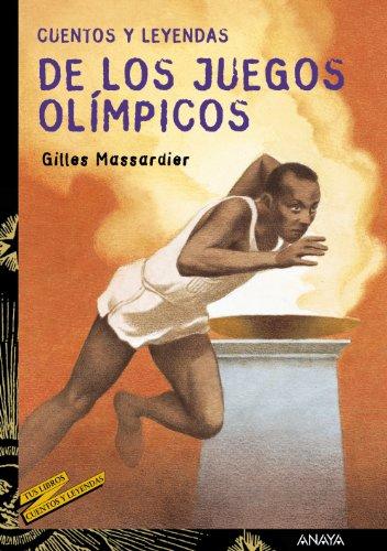 Cuentos y leyendas de los Juegos Olímpicos (Literatura Juvenil (A Partir De 12 Años) - Cuentos Y Leyendas) por Gilles Massardier