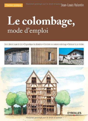 Le colombage, mode d'emploi : Lire et décrire le pan de bois, Diagnostiquer les désordres par Jean-Louis Valentin