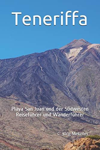 Teneriffa: Reiseführer - Wanderführer - Freizeitführer - Restaurantführer - Playa San Juan und der Südwesten Teneriffas