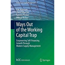 (Ways Out of the Working Capital Trap: Empowering Self-Financing Growth Through Modern Supply Management) By Hofmann, Erik (Author) Hardcover on (05 , 2011)