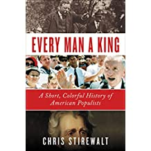Every Man a King: A Short, Colorful History of American Populists (English Edition)
