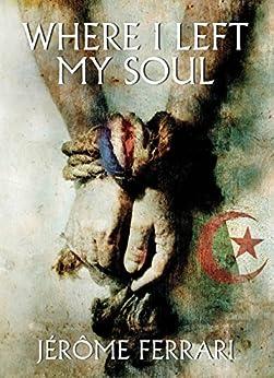 Where I Left My Soul by [Ferrari, Jérôme]