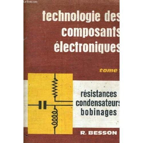 Technologie des composants électroniques - Tome 1. Résistances, condensateurs, bobinages (Electronique, 3eme édition entièrement mise à jour et complétée)