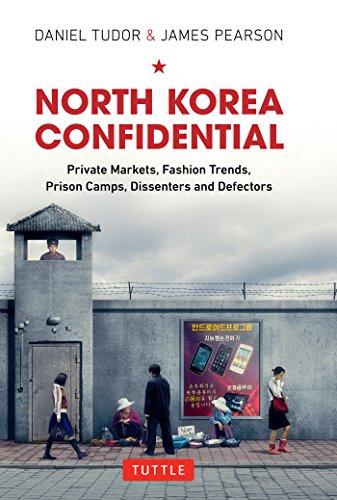 North Korea Confidential: Private Markets, Fashion Trends, Prison Camps, Dissenters and Defectors (English Edition) por Daniel Tudor