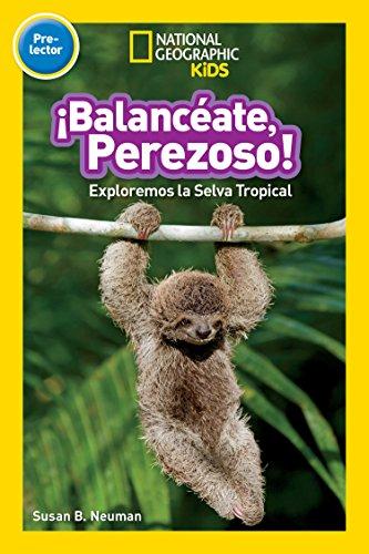 National Geographic Readers: Balanceate, Perezoso! (Swing, Sloth!) (National Geographic Readers: Pre-lector) por Susan B. Neuman