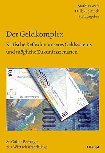 Der Geldkomplex: Kritische Reflexion unseres Geldsystems und mögliche Zukunftsszenarien (St. Galler Beiträge zur Wirtschaftsethik) (Sankt Galler Beiträge zur Wirtschaftsethik)