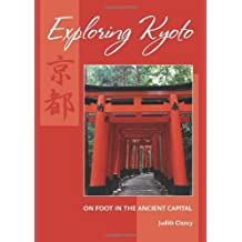 Exploring Kyoto: On Foot in the Ancient Capital by Judith Clancy (2008-04-01)