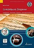 Crashkurs Dirigieren: Schlagtechnik - Probenarbeit - Repertoire - Führungspersönlichkeit. Ausgabe mit DVD.