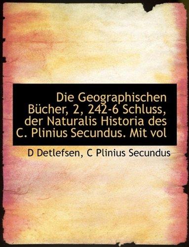 Die Geographischen B Cher, 2, 242-6 Schluss, Der Naturalis Historia Des C. Plinius Secundus. Mit Vol