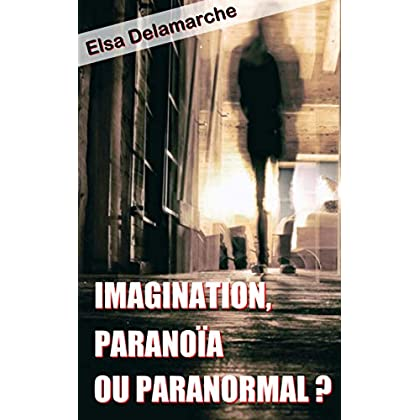Imagination, paranoïa ou paranormal ?