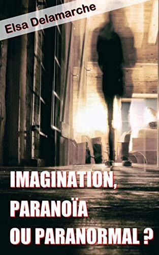 Couverture du livre Imagination, paranoïa ou paranormal ?