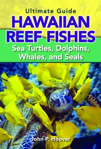 The Ultimate Guide to Hawaiian Reef Fishes: Sea Turtles, Dolphins, Whales, and Seals by John P. Hoover (2010-11-01)