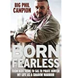Born Fearless: From Kids' Home to SAS to Pirate Hunter - My Life as a Shadow Warrior (Hardback) - Common