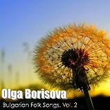 Olga Borisova: Bulgarian Folk Songs, Vol. 2