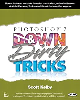 Photoshop 7 Down and Dirty Tricks (Down & Dirty Tricks) di [Kelby, Scott]